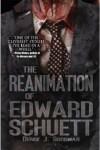 The Reanimation of Edward Schuett