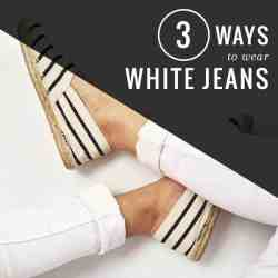 How to Wear White Jeans 3 Ways