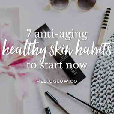 7 Anti-Aging Habits to Start Right Now