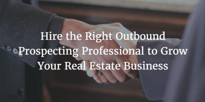 Hire an Outbound Prospecting Pro for Real Estate Growth