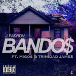 "[New music Alert] J Padron Featuring Migos And Trinidad James ""Bandos"""