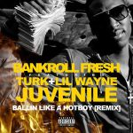 New Music Alert: Bankroll Fresh x Lil Wayne x Turk x Juvenile – Hot Boy (Remix)