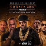 New Music Alert: Flicka Da Wrist Remix- Chedda Da Connect x Fetty Wap x Boosie Badazz x Yo Gotti x Boston George
