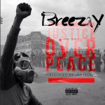 "Breezay – ""Justice Over Peace (RIP FREDDIE GRAY)"" [New Video Alert]"