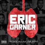 #BlackLivesMatter New Video Alert: Reason x Naj Murph- Eric Gardner