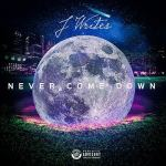 "J Writes – ""Never Come Down"""