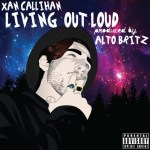 "New Music Alert: Xan Callihan – ""Living Out Loud"" (Prod by Alto Britz)"