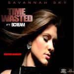 "New Music Alert: DJ Scream Hosts Savannah Sky's ""Time Wasted"" Single"