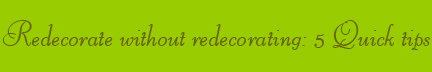 'Redecorate without redecorating: 5 Quick tips' blog post banner