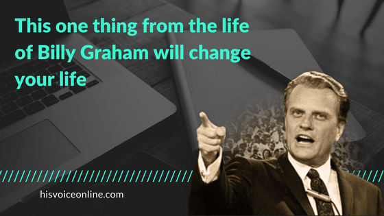This simple lesson from the life of Billy Graham will change your life