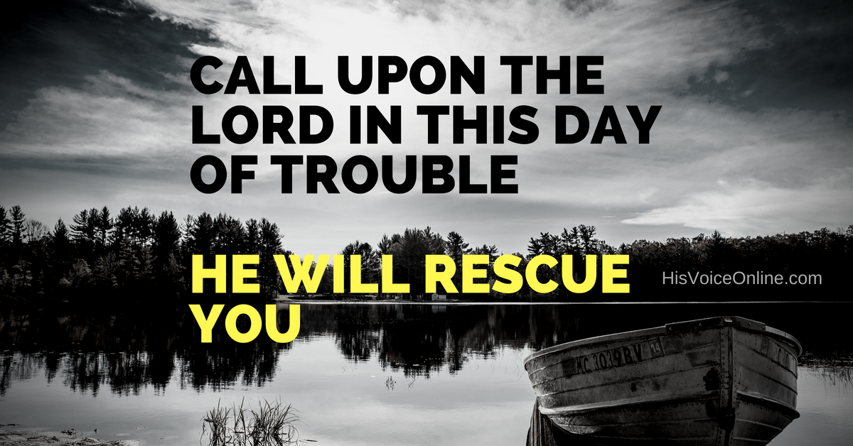 This is the day of trouble! Need of the hour: Call upon the Lord for help!