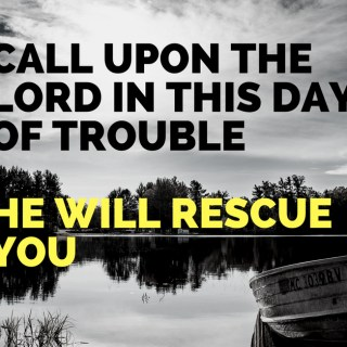 Call upon the Lord in this day of trouble-2