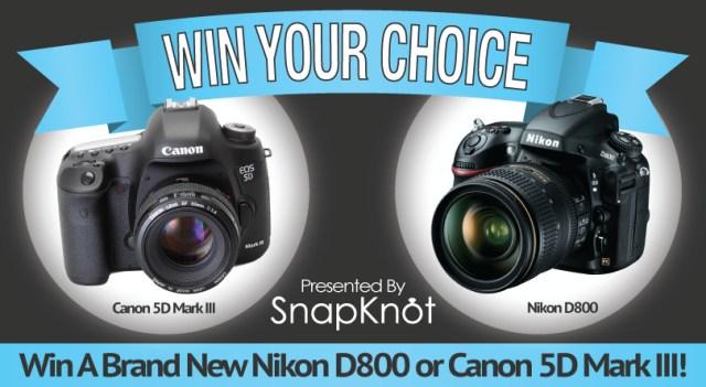 Win Canon 5D Mark III or Nikon D800