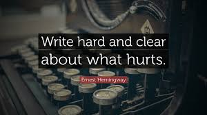 write hard and clear about what hurts