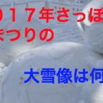 2017さっぽろ雪まつりの大雪像は何?スターウォーズや凱旋門が登場!
