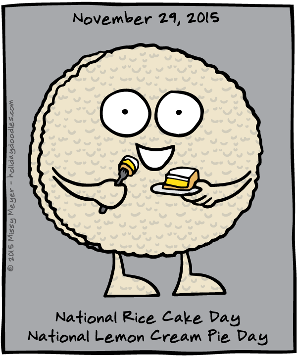 November 29, 2015: National Rice Cake Day; National Lemon Cream Pie Day