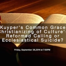 Kuyper's Common Grace 'Christianizing of Culture' - Reformed Calling or Ecclesiastical Suicide
