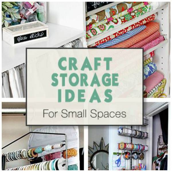 Storage Ideas In Small Spaces For Your Crafts Items Home