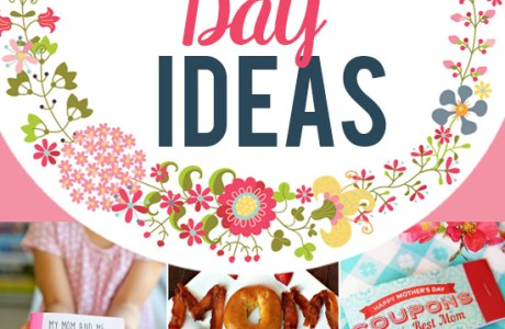 The Motherlode of Mother's Day Ideas!