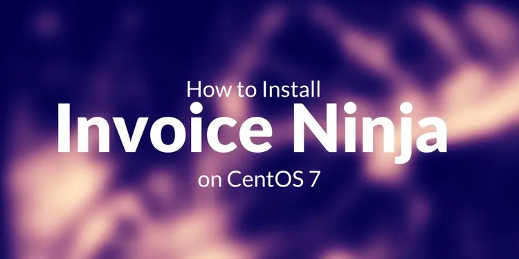 How to Install Invoice Ninja on CentOS 7