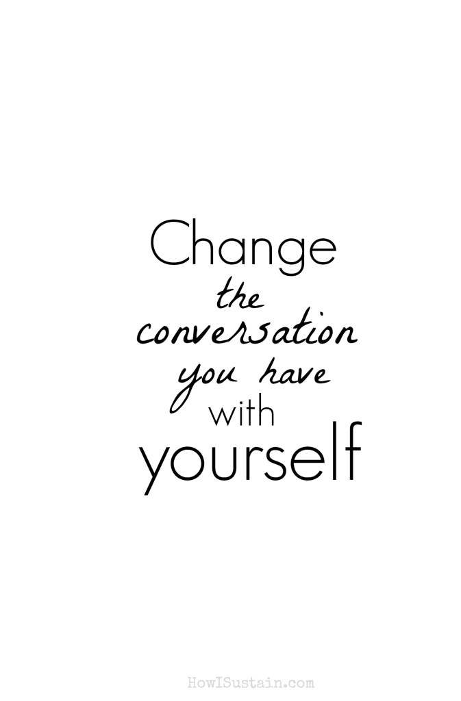 Change the conversation you have with yourself | How I Sustain blog