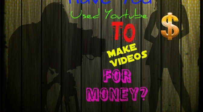 Have you used Youtube to make videos for money? Everyone should give it a try!