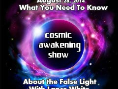 Cosmic Awakening Show- What You Need To Know About The False Light With Lance White