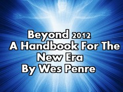 Beyond 2012- A Handbook For The New Era By Wes Penre