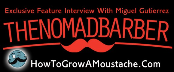 Exclusive Feature Interview With The Nomad Barber Miguel Gutierrez