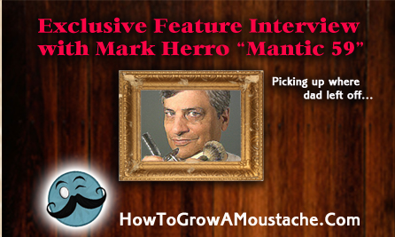 "How to Grow a Moustache Exclusive Feature Interview With Mark Herro ""Mantic 59"""