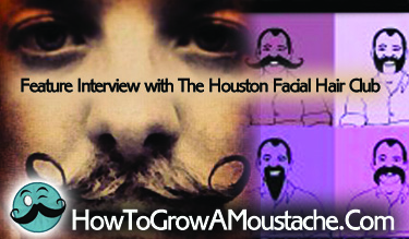 How to Grow a Moustache Feature Interview with The Houston Facial Hair Club