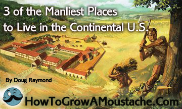 3 of the Manliest Places to Live in the Continental U.S.