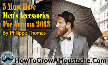 5 Must Have Men's Accessories For Autumn 2013