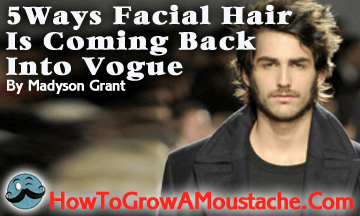 Five Ways Facial Hair Is Coming Back Into Vogue