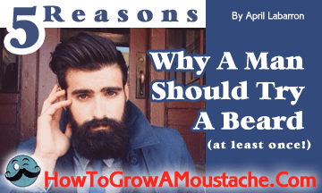5 Reasons Why A Man Should Try A Beard