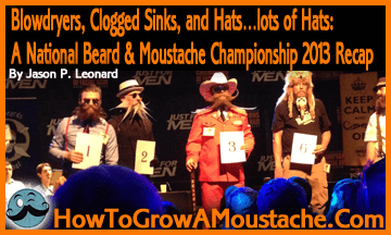 Blowdryers, Clogged Sinks, and Hats…lots of Hats: A National Beard & Moustache Championship 2013 Recap