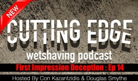 The Cutting Edge Wet Shaving Podcast: Episode 14 – First Impression Deception