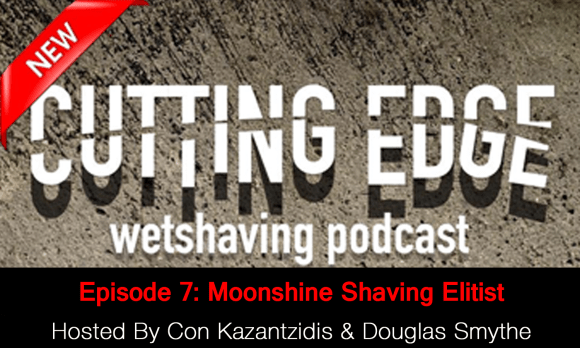 The Cutting Edge Wet Shaving Podcast – Episode 7: Moonshine Shaving Elitist