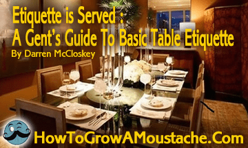 Etiquette is Served : A Gent's Guide To Basic Table Etiquette