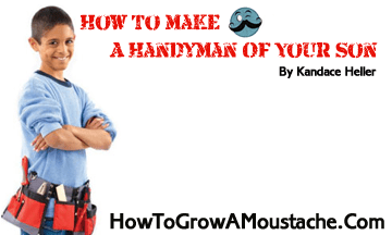 How To make A Handyman Of Your Son