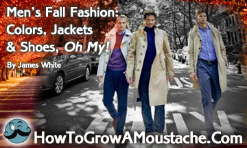 Men's Fall Fashion 2013 : Colors, Jackets & Shoes, Oh My!