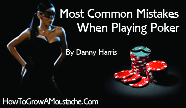Most Common Mistakes When Playing Poker
