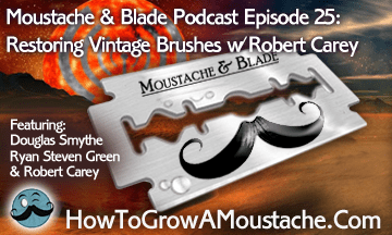 Moustache & Blade – Episode 25: Restoring Vintage Brushes With Robert Carey