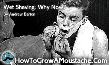 Wet Shaving: Why Now?