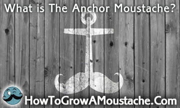 What is The Anchor Moustache?
