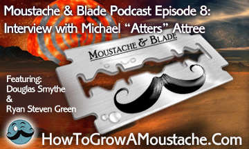 "Moustache & Blade – Ep 8: Interview with Michael ""Atters"" Attree"