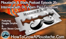 Moustache & Blade - Episode 26: Interview with Dr. Adam Paul Causgrove of The American Mustache Institute