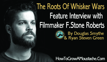The Roots Of Whisker Wars Feature Interview with Filmmaker F.Stone Roberts