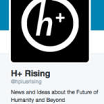 Humanity+ Rising: Follow @hplusrising #actionplease