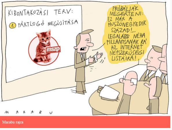 """Plan for a solution: To change the party logo """"Try to under: this is the twenty-first century! At least you should sometime take a look at the popularity lists of of the Internet Marabu / Népszabadság"""